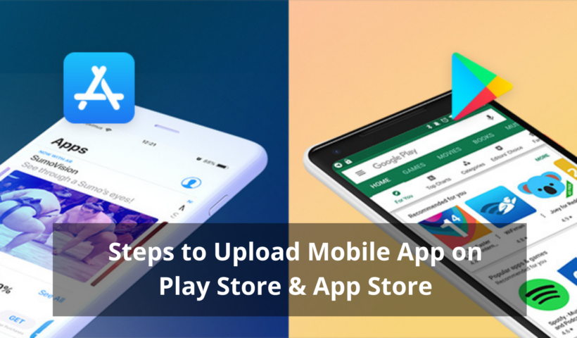 Essential Steps to Upload Mobile App on Play Store & App Store