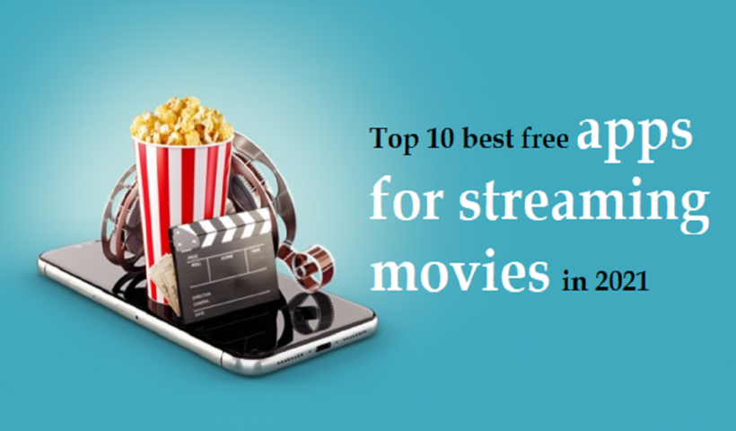 Top 10 Best Free Apps For Streaming Movies in 2021